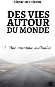 Couverture livre Des vies autour du monde 1, une aventure ordinaire