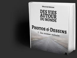 Livre Photos & Dessins, Des vies autour du monde 1
